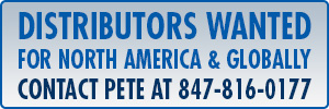 Distributors Wanted for North America... Call Pete at 847-816-0177